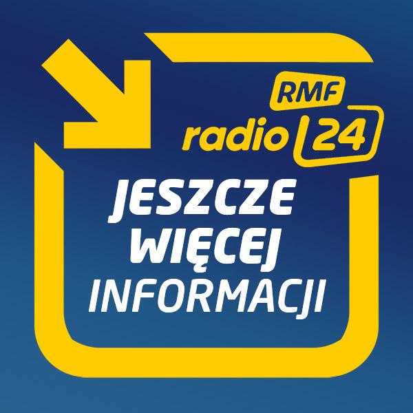 Jeszcze więcej informacji w Radiu RMF24